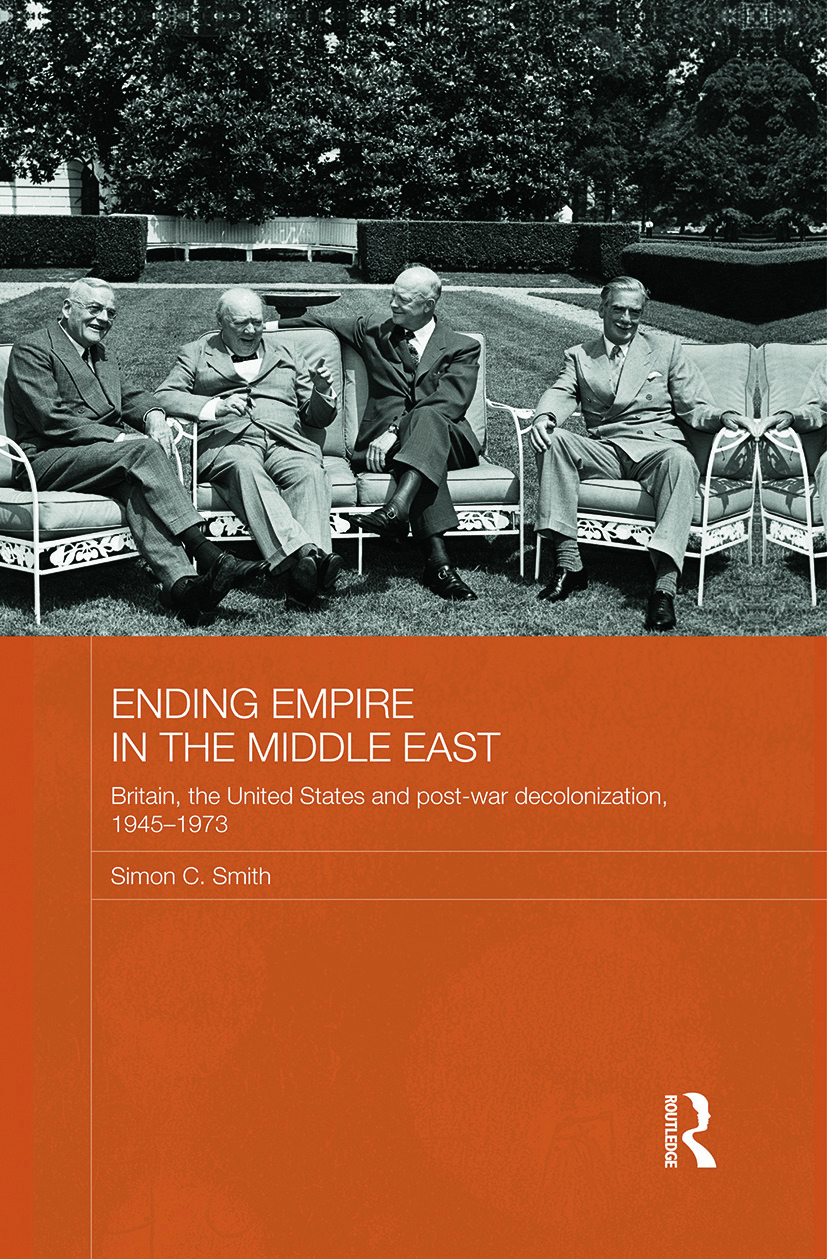 Ending Empire in the Middle East: Britain, the United States and Post-war Decolonization, 1945-1973 book cover