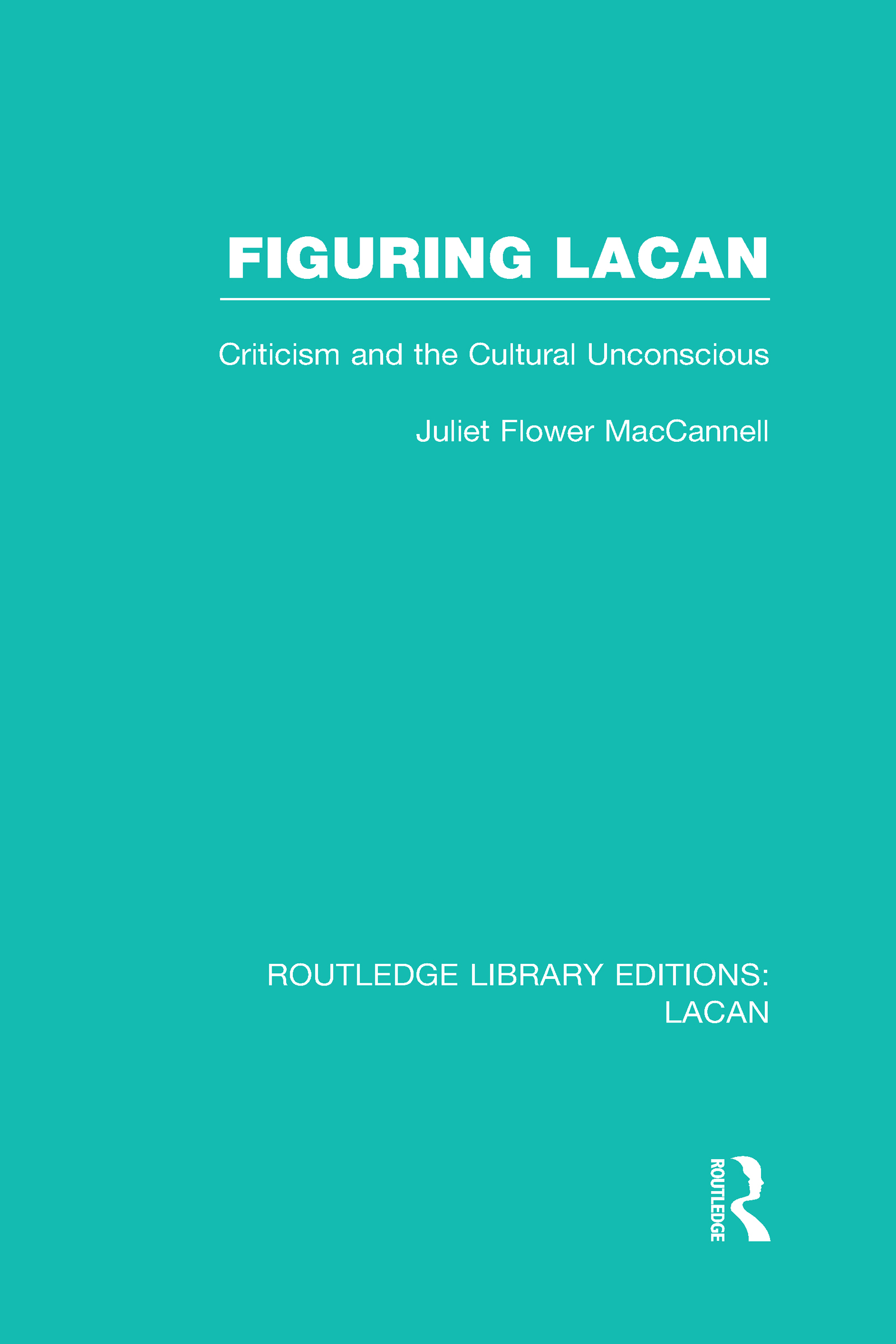 Figuring Lacan (RLE: Lacan): Criticism and the Unconscious (Hardback) book cover