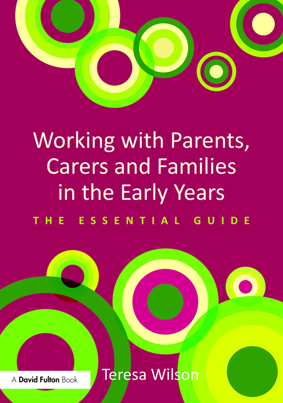 Working with Parents, Carers and Families in the Early Years: The essential guide, 1st Edition (Paperback) book cover