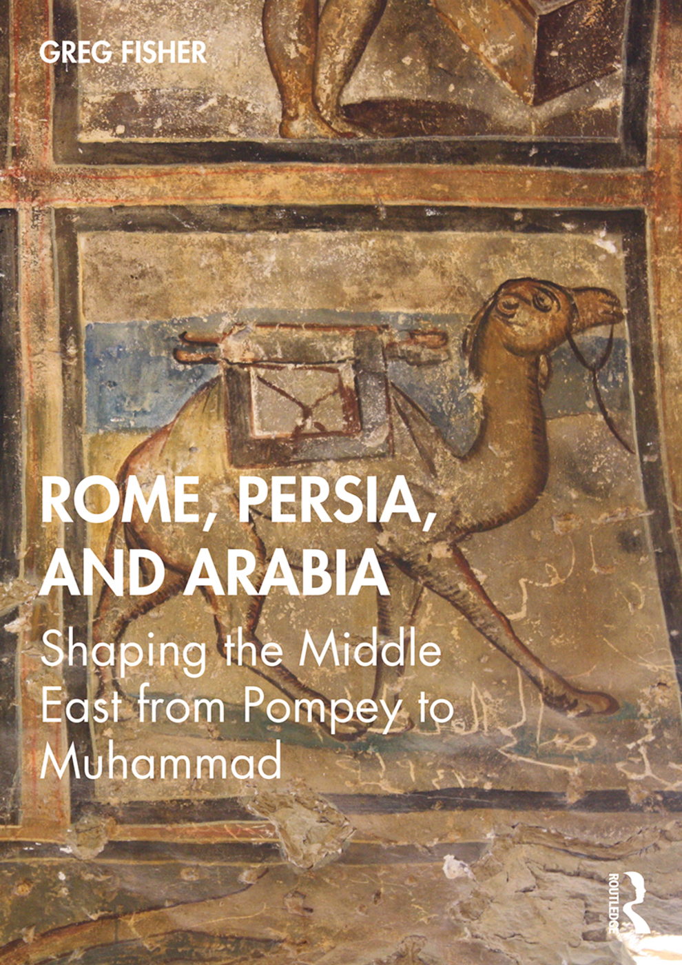 Rome, Persia, and Arabia: Shaping the Middle East from Pompey to Muhammad book cover