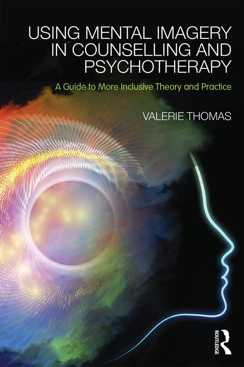 Using Mental Imagery in Counselling and Psychotherapy: A Guide to More Inclusive Theory and Practice, 1st Edition (Paperback) book cover