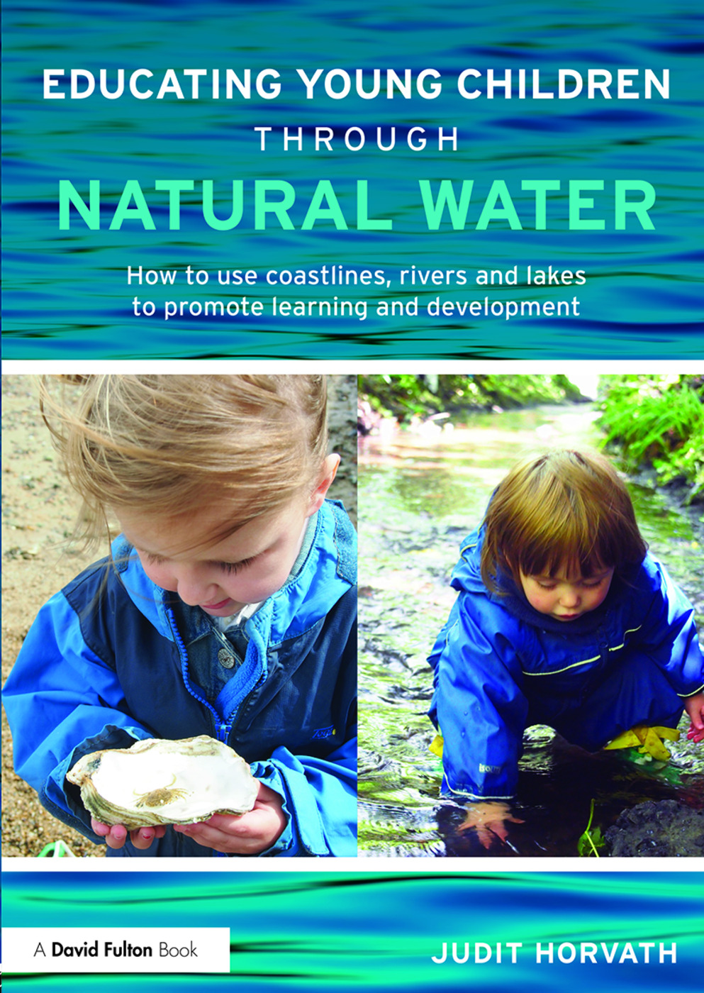 Educating Young Children through Natural Water: How to use coastlines, rivers and lakes to promote learning and development book cover