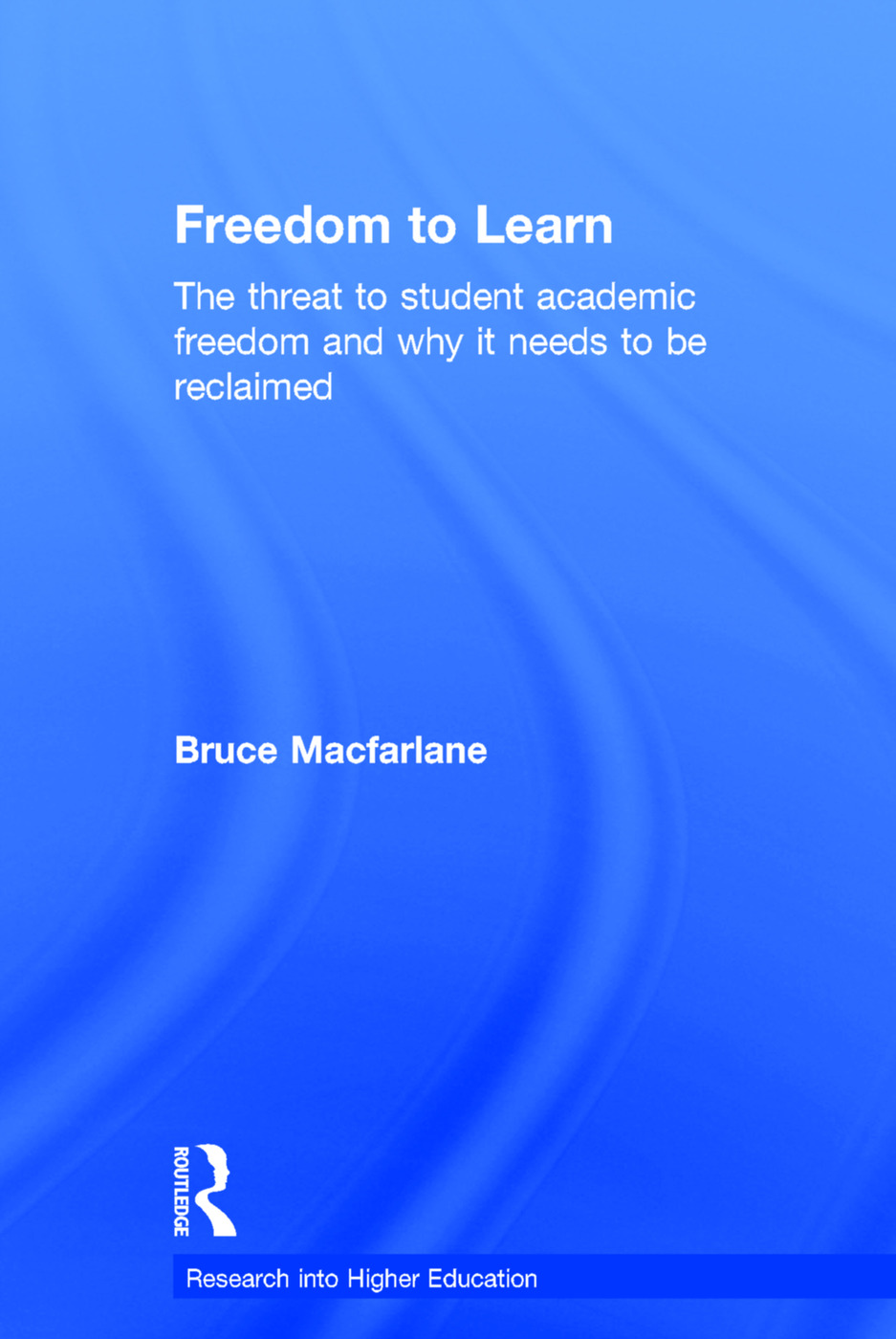 Freedom to Learn: The threat to student academic freedom and why it needs to be reclaimed, 1st Edition (Hardback) book cover