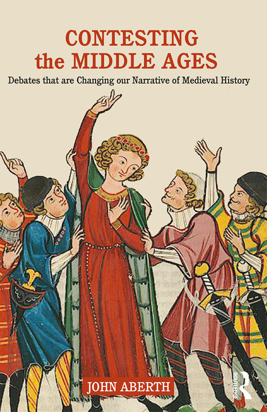 Contesting the Middle Ages: Debates that are Changing our Narrative