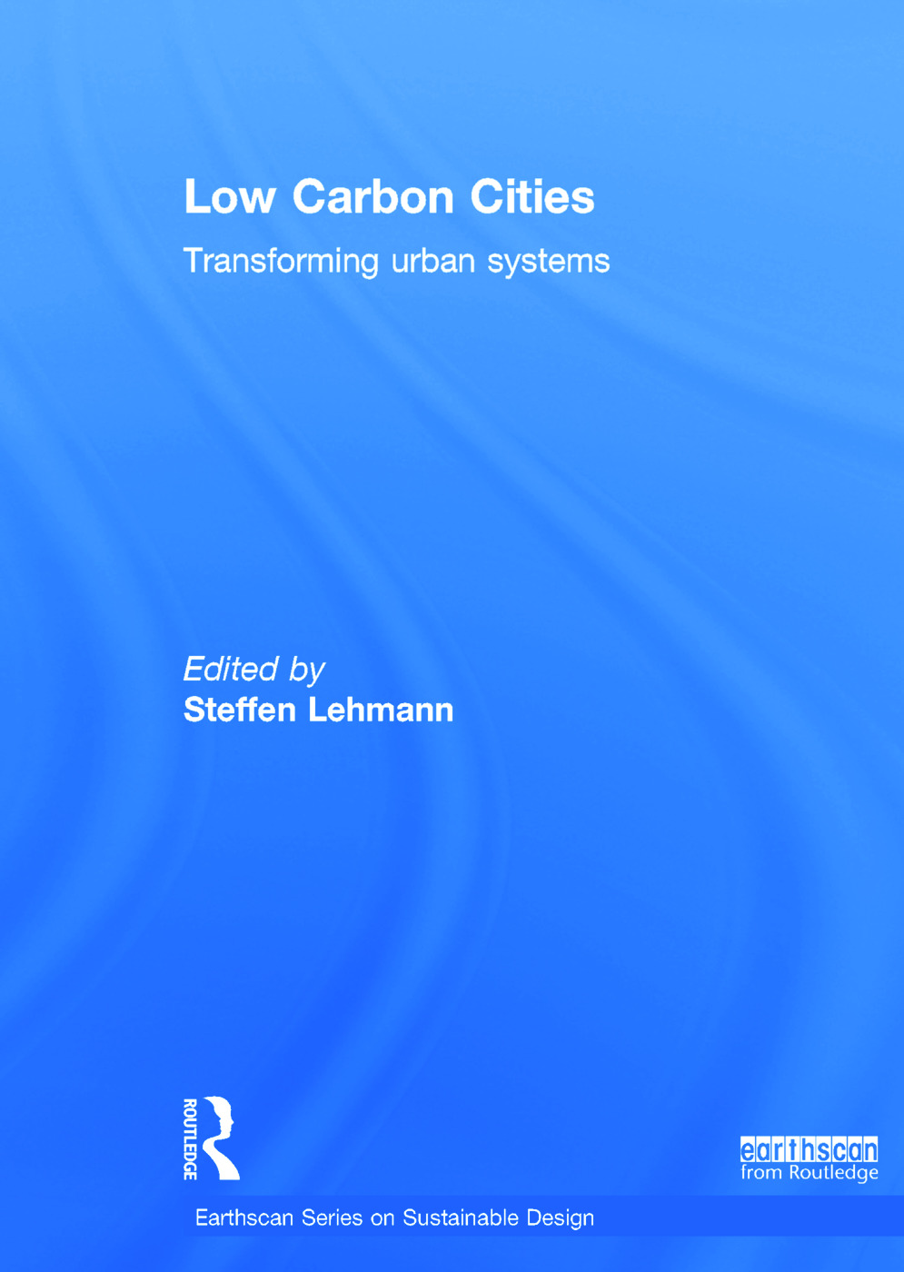 Low Carbon Cities: Transforming Urban Systems, 1st Edition (Hardback) book cover