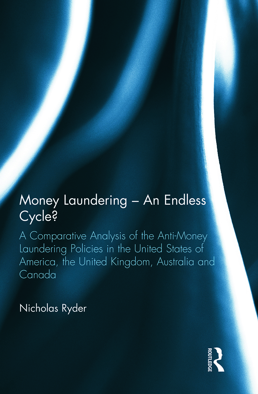 Money Laundering – An Endless Cycle?: A Comparative Analysis of the Anti-Money Laundering Policies in the United States of America, the United Kingdom, Australia and Canada, 1st Edition (Paperback) book cover