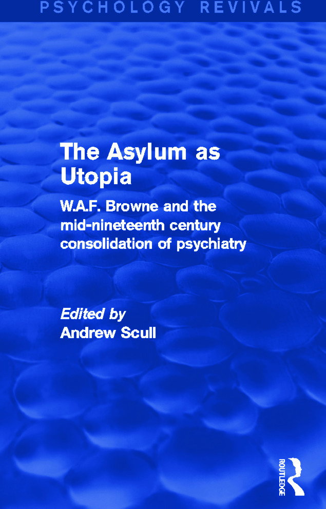 The Asylum as Utopia: W.A.F. Browne and the Mid-Nineteenth Century Consolidation of Psychiatry, 1st Edition (Paperback) book cover