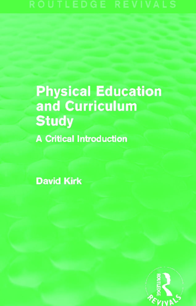 Physical Education and Curriculum Study (Routledge Revivals): A Critical Introduction book cover
