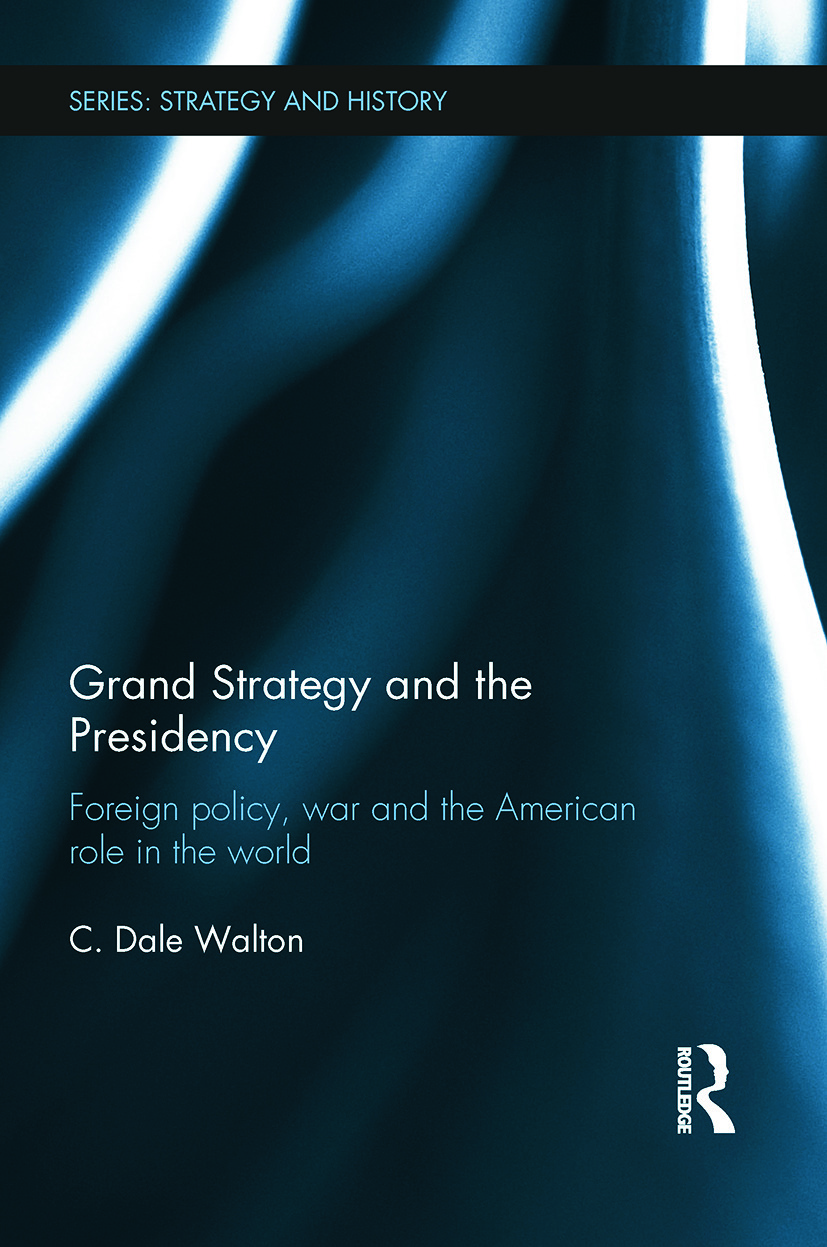 Grand Strategy and the Presidency: Foreign Policy, War and the American Role in the World book cover