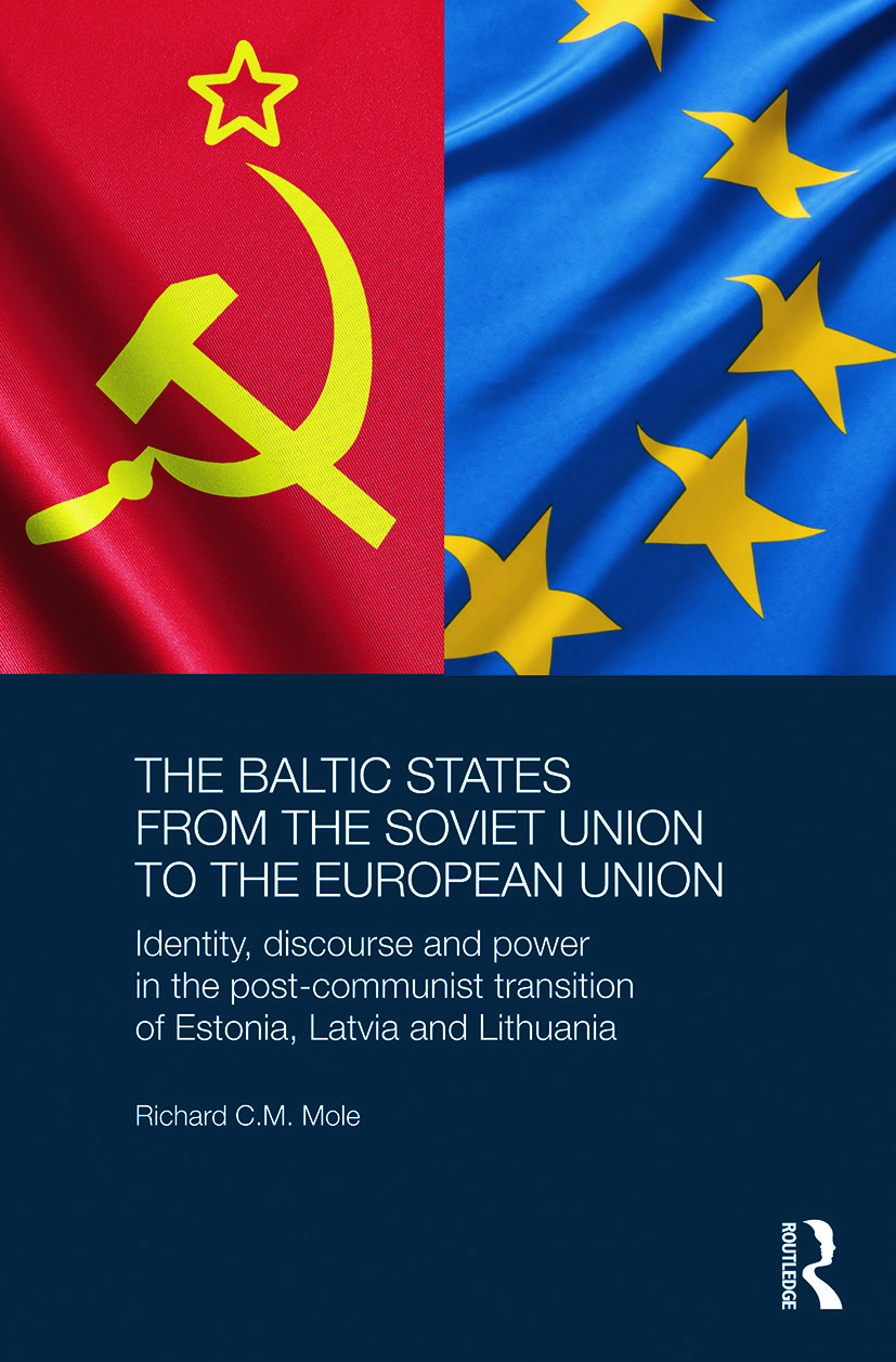 The Baltic States from the Soviet Union to the European Union: Identity, Discourse and Power in the Post-Communist Transition of Estonia, Latvia and Lithuania, 1st Edition (Paperback) book cover