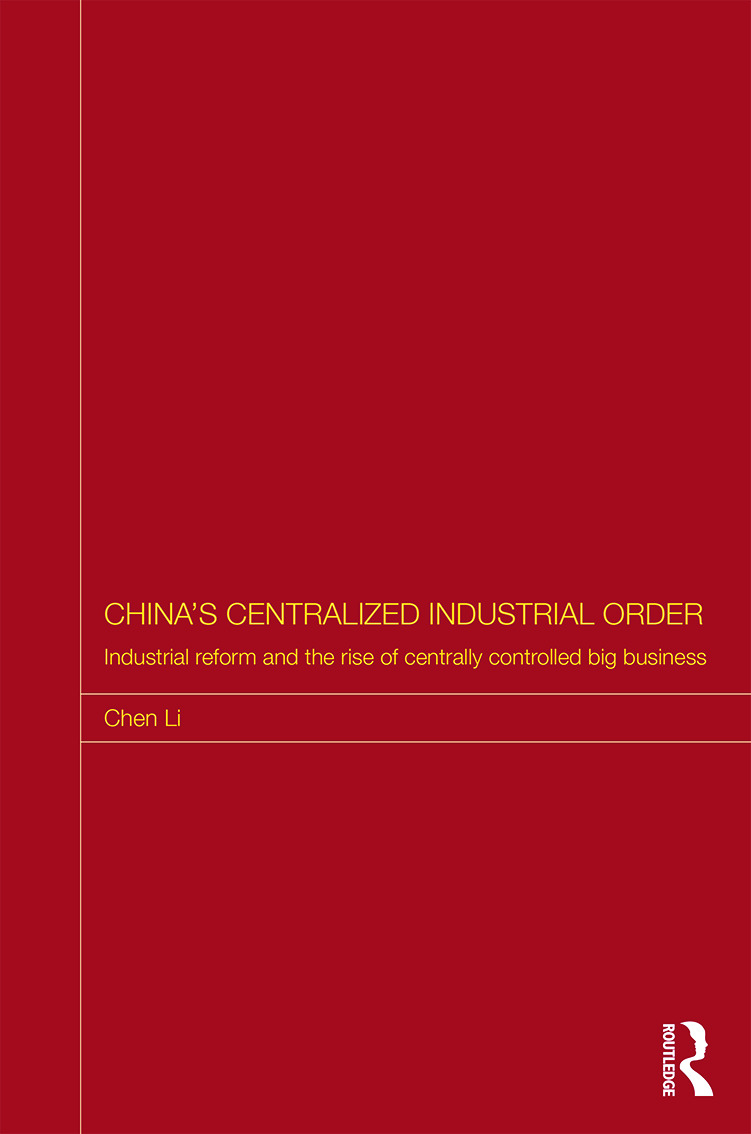 China's Centralized Industrial Order: Industrial Reform and the Rise of Centrally Controlled Big Business book cover