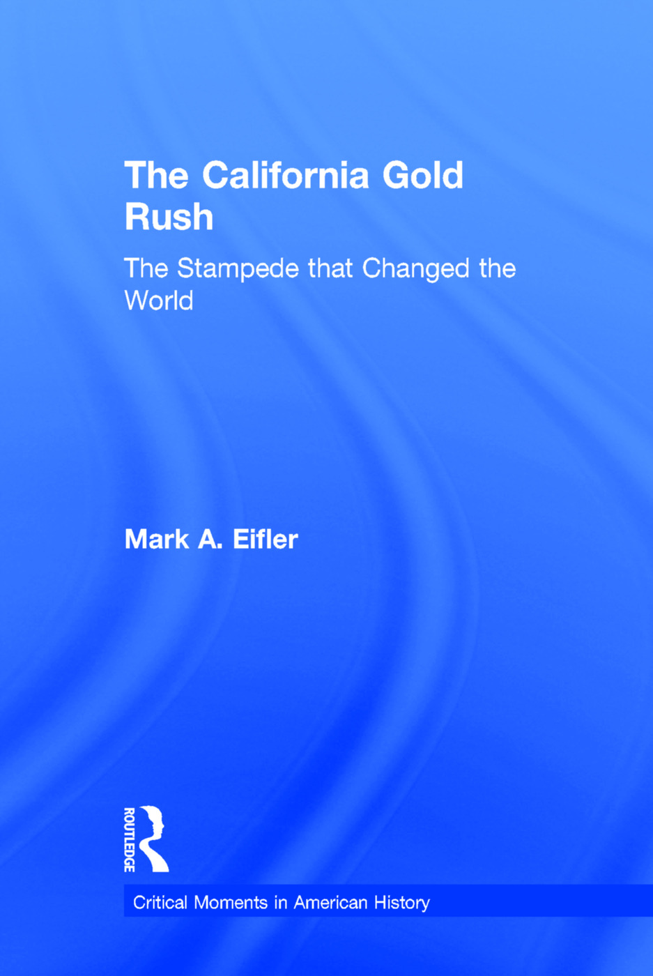 The California Gold Rush: The Stampede that Changed the World book cover