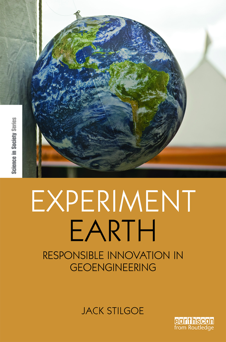 Experiment Earth: Responsible innovation in geoengineering, 1st Edition (Hardback) book cover