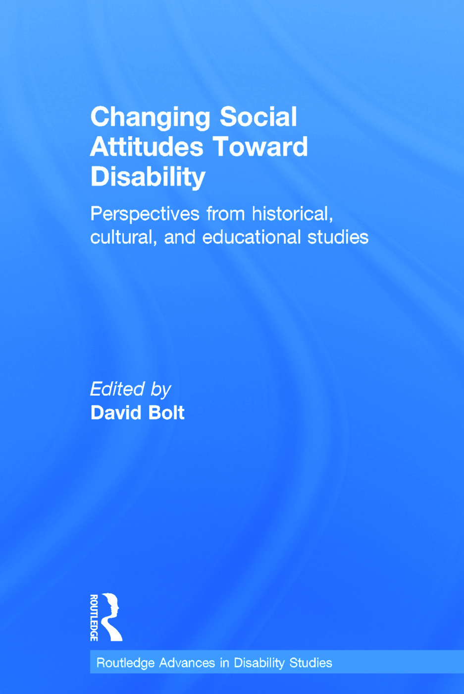 Changing Social Attitudes Toward Disability: Perspectives from historical, cultural, and educational studies, 1st Edition (Hardback) book cover