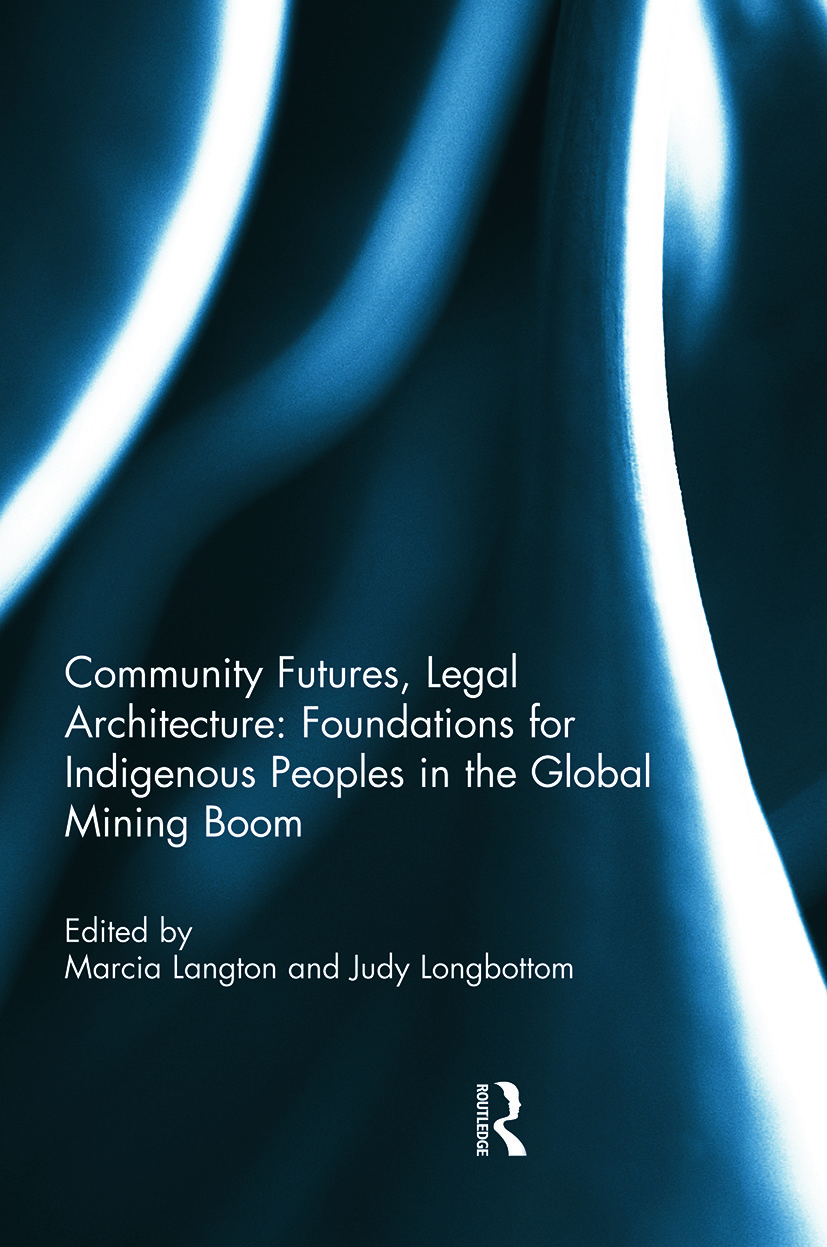 Community Futures, Legal Architecture: Foundations for Indigenous Peoples in the Global Mining Boom book cover