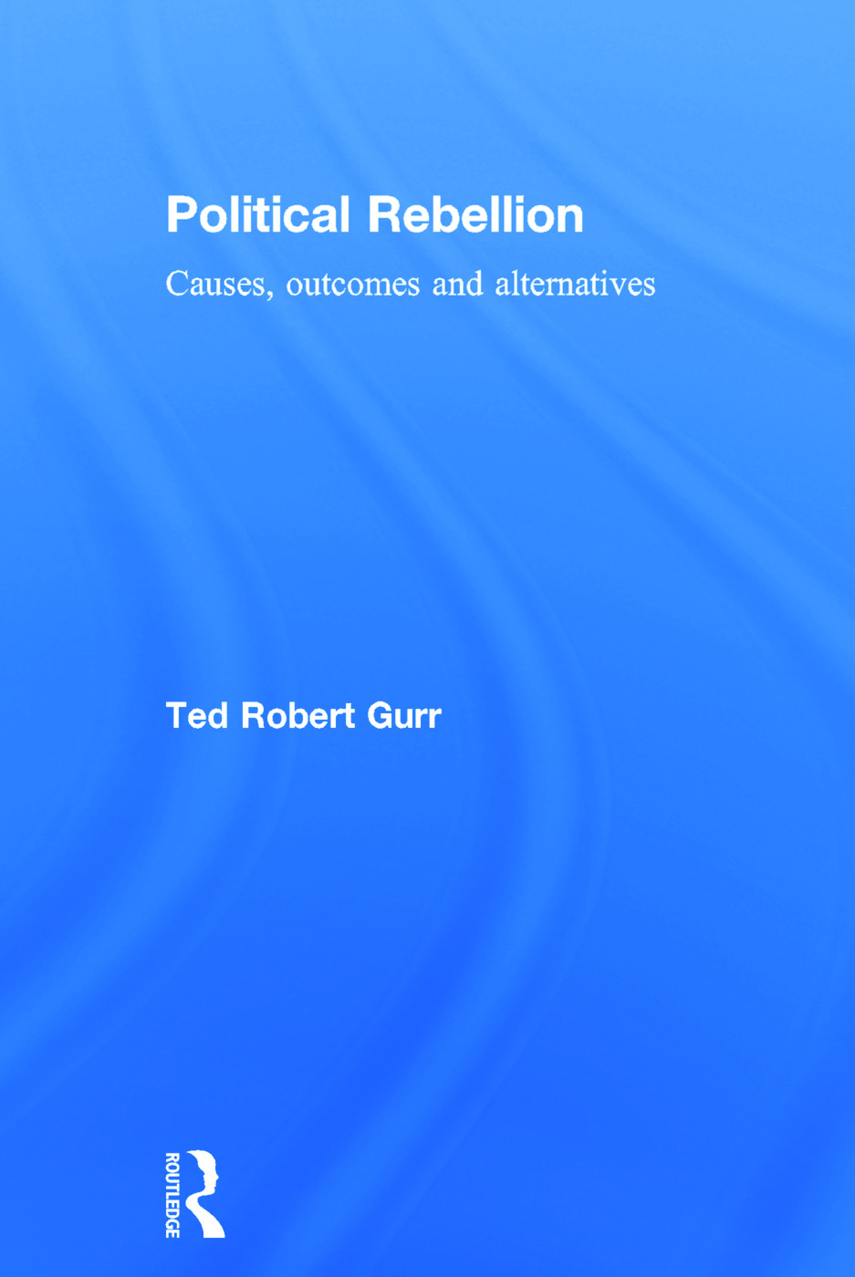 Political Rebellion: Causes, outcomes and alternatives, 1st Edition (Hardback) book cover