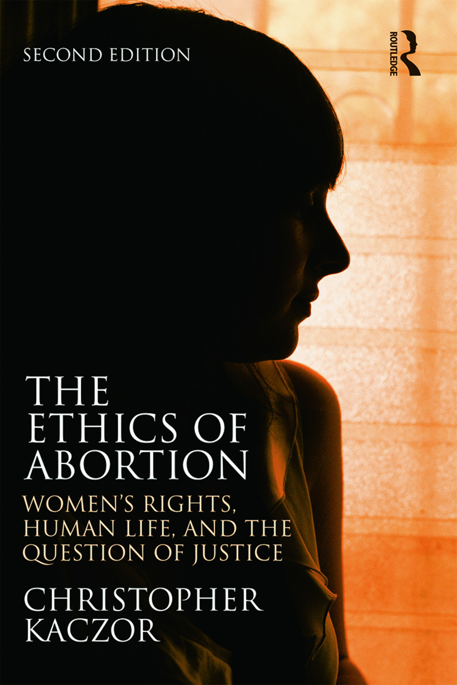 The Ethics of Abortion: Women's Rights, Human Life, and the Question of Justice, 2nd Edition (Paperback) book cover