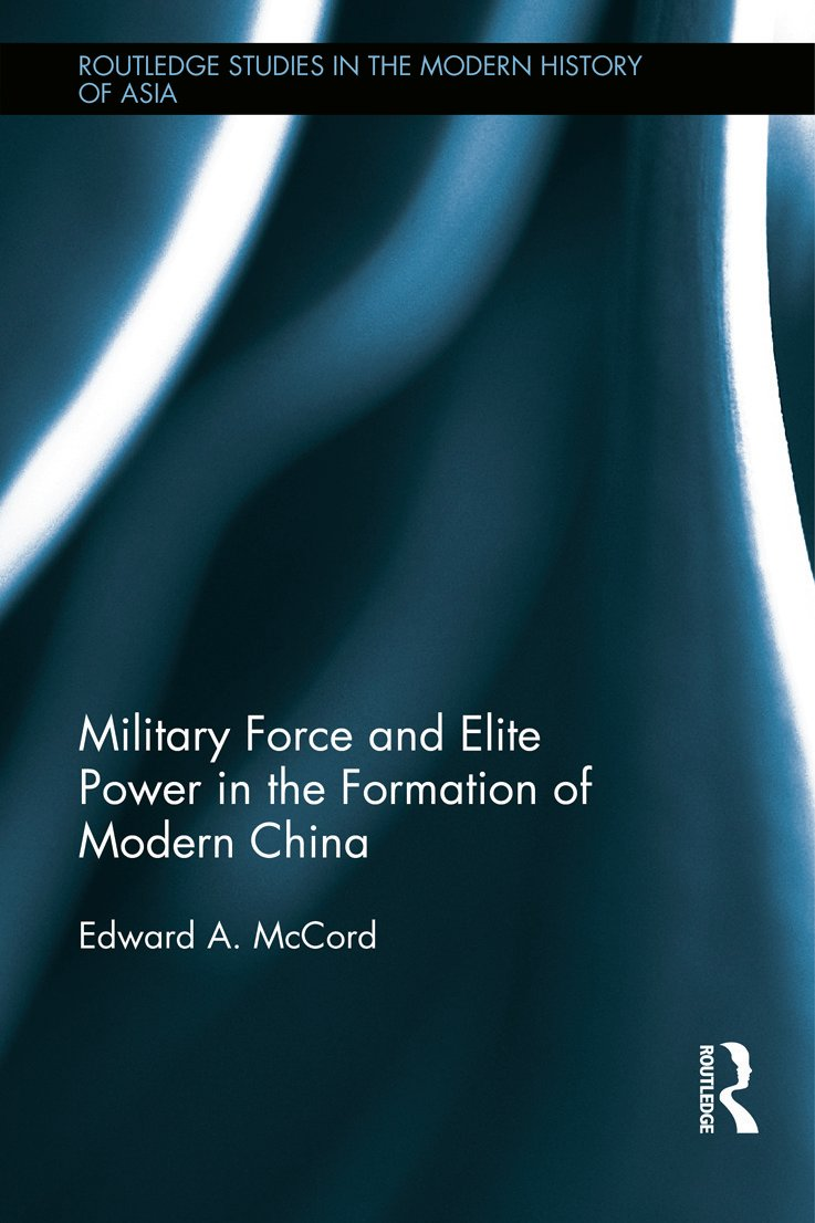 Military Force and Elite Power in the Formation of Modern China (Hardback) book cover