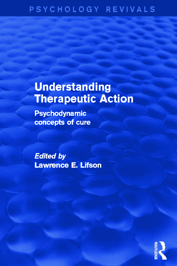 Understanding Therapeutic Action (Psychology Revivals): Psychodynamic Concepts of Cure, 1st Edition (Hardback) book cover