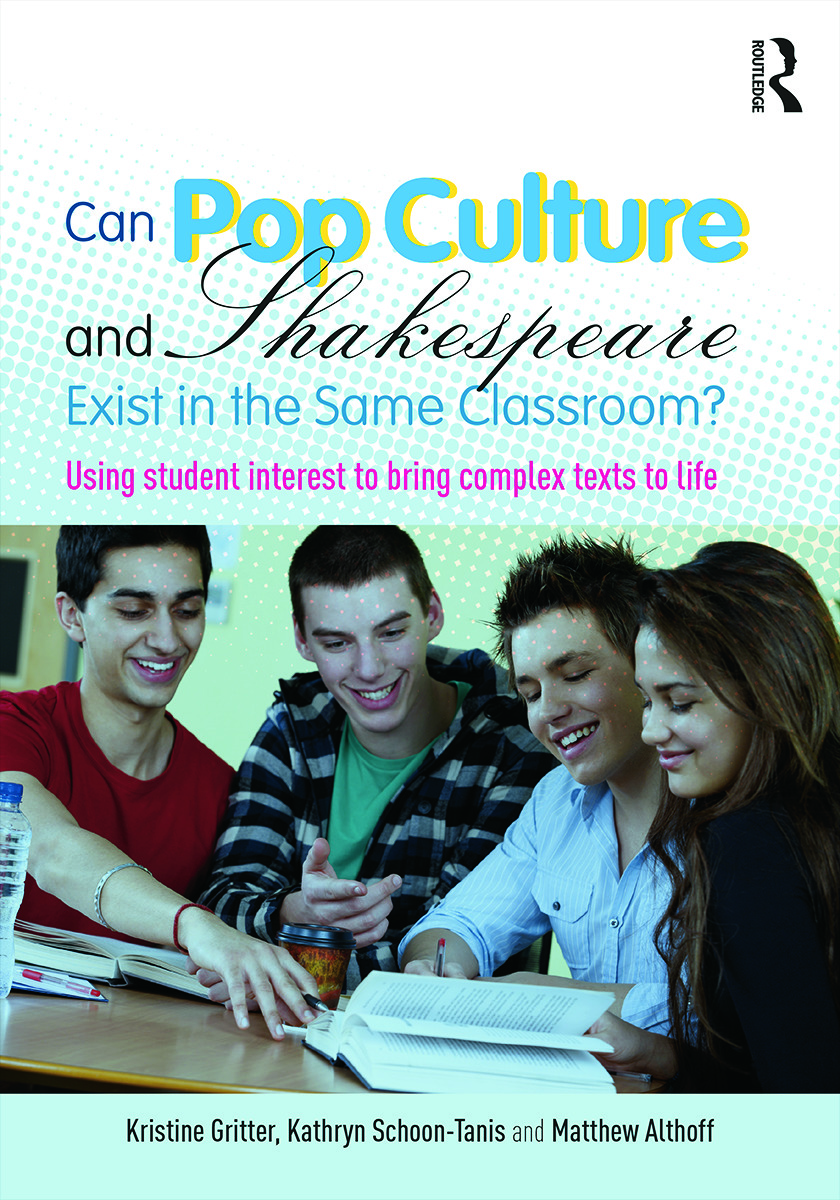 Can Pop Culture and Shakespeare Exist in the Same Classroom?: Using Student Interest to Bring Complex Texts to Life, 1st Edition (Paperback) book cover