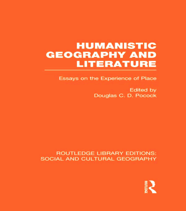 Humanistic Geography and Literature (RLE Social & Cultural Geography): Essays on the Experience of Place book cover