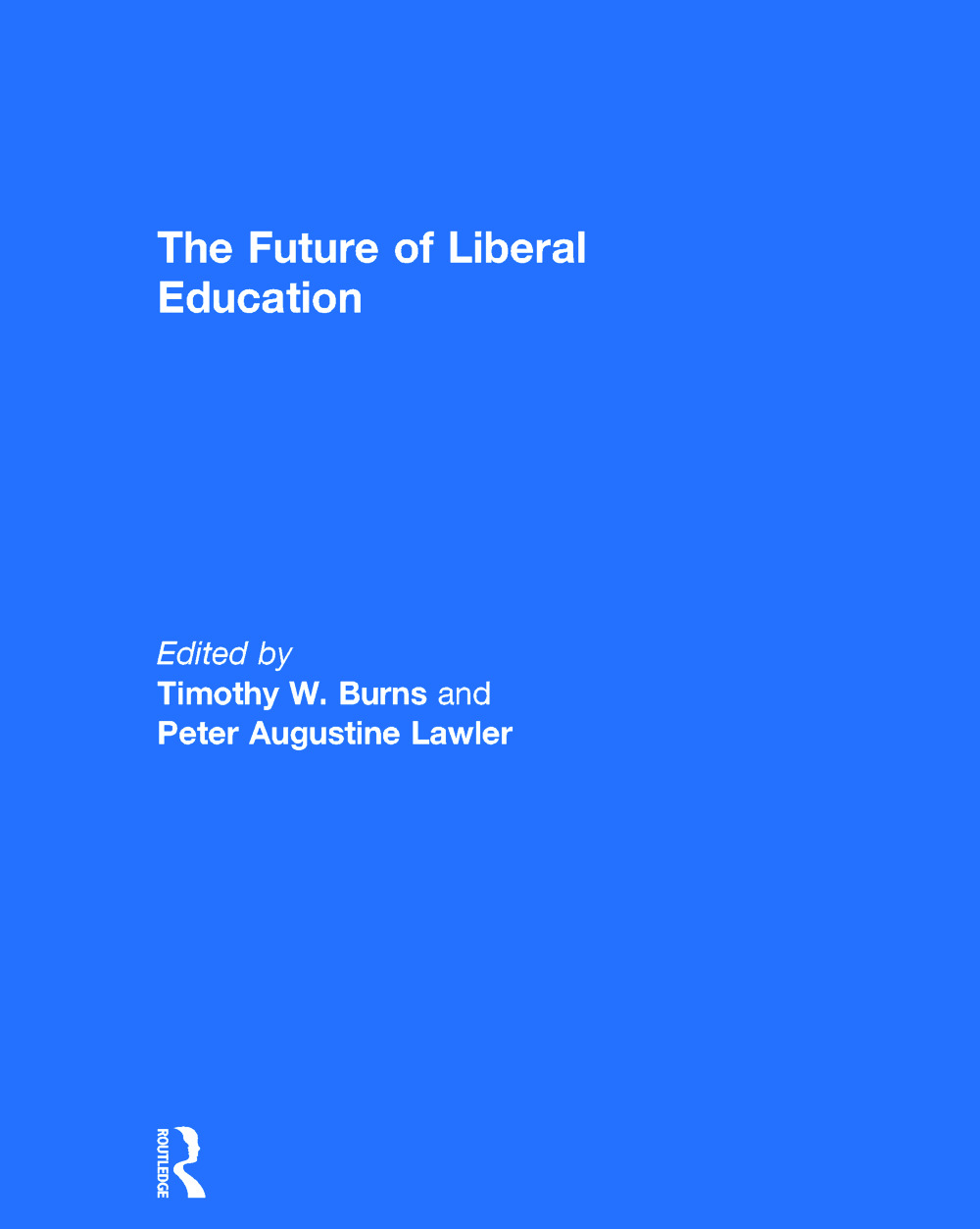 The Future of Liberal Education: 1st Edition (Hardback) book cover