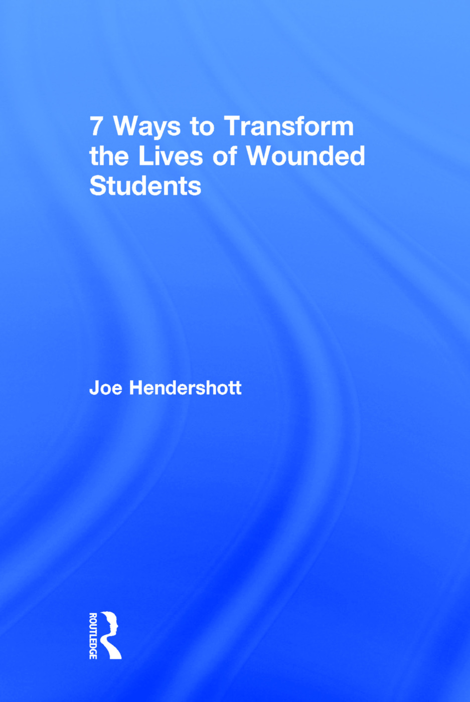 7 Ways to Transform the Lives of Wounded Students: 1st Edition (Hardback) book cover