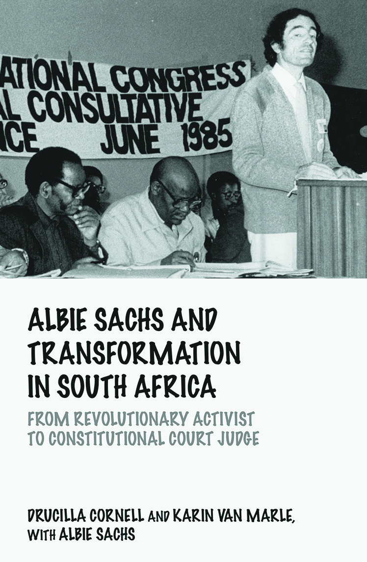 Albie Sachs and Transformation in South Africa: From Revolutionary Activist to Constitutional Court Judge book cover