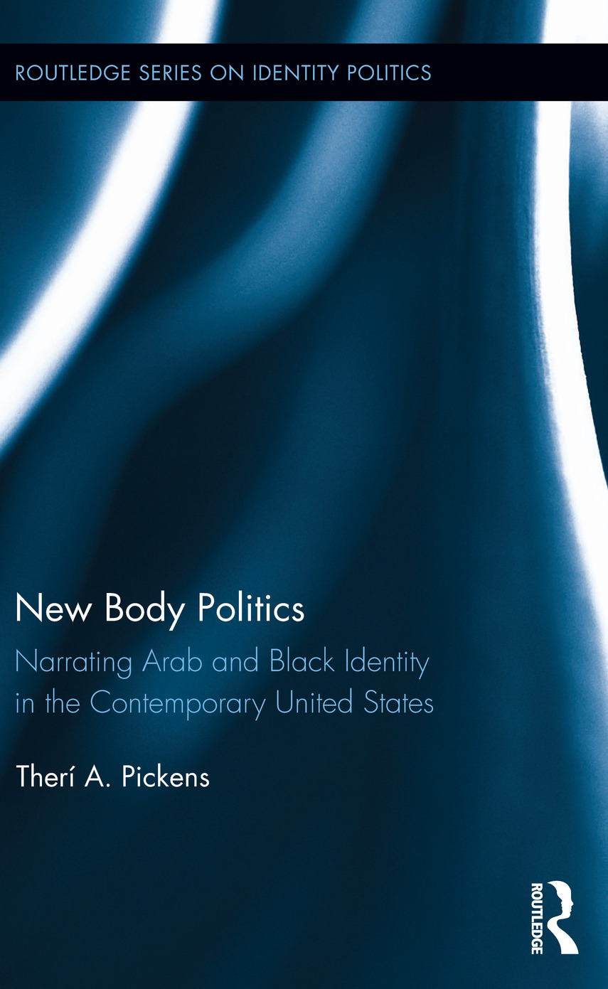 New Body Politics: Narrating Arab and Black Identity in the Contemporary United States (Hardback) book cover