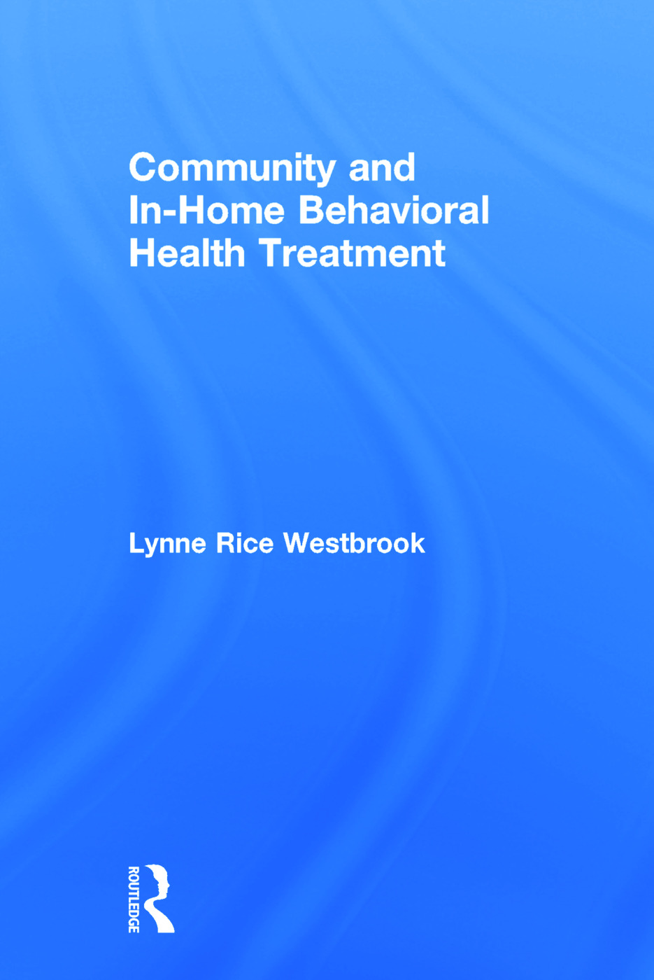 Community and In-Home Behavioral Health Treatment: 1st Edition (Hardback) book cover