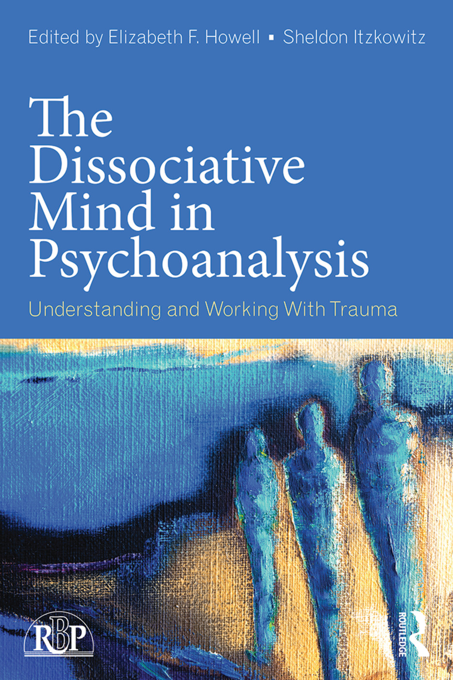 The Dissociative Mind in Psychoanalysis: Understanding and Working With Trauma book cover