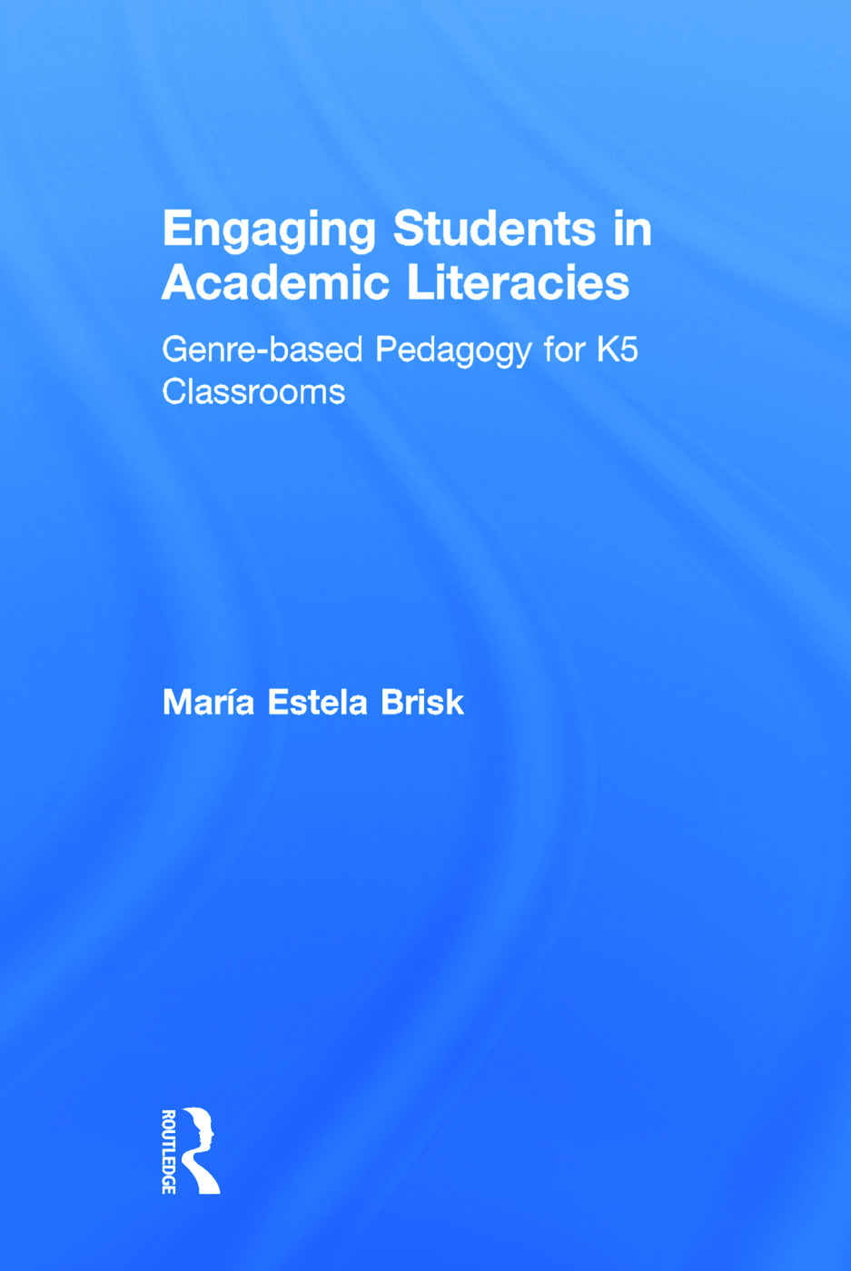 Engaging Students in Academic Literacies: Genre-based Pedagogy for K-5 Classrooms, 1st Edition (Hardback) book cover