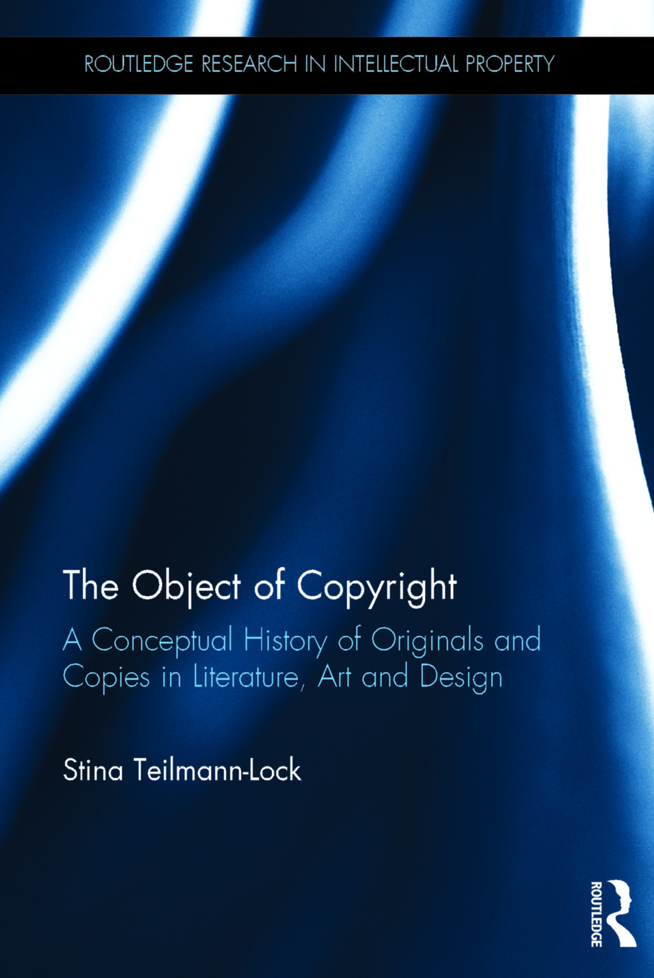 The Object of Copyright: A Conceptual History of Originals and Copies in Literature, Art and Design book cover