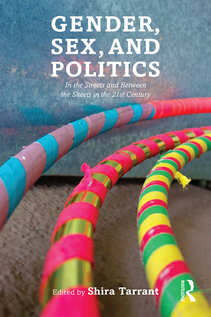 Gender, Sex, and Politics: In the Streets and Between the Sheets in the 21st Century, 1st Edition (Paperback) book cover