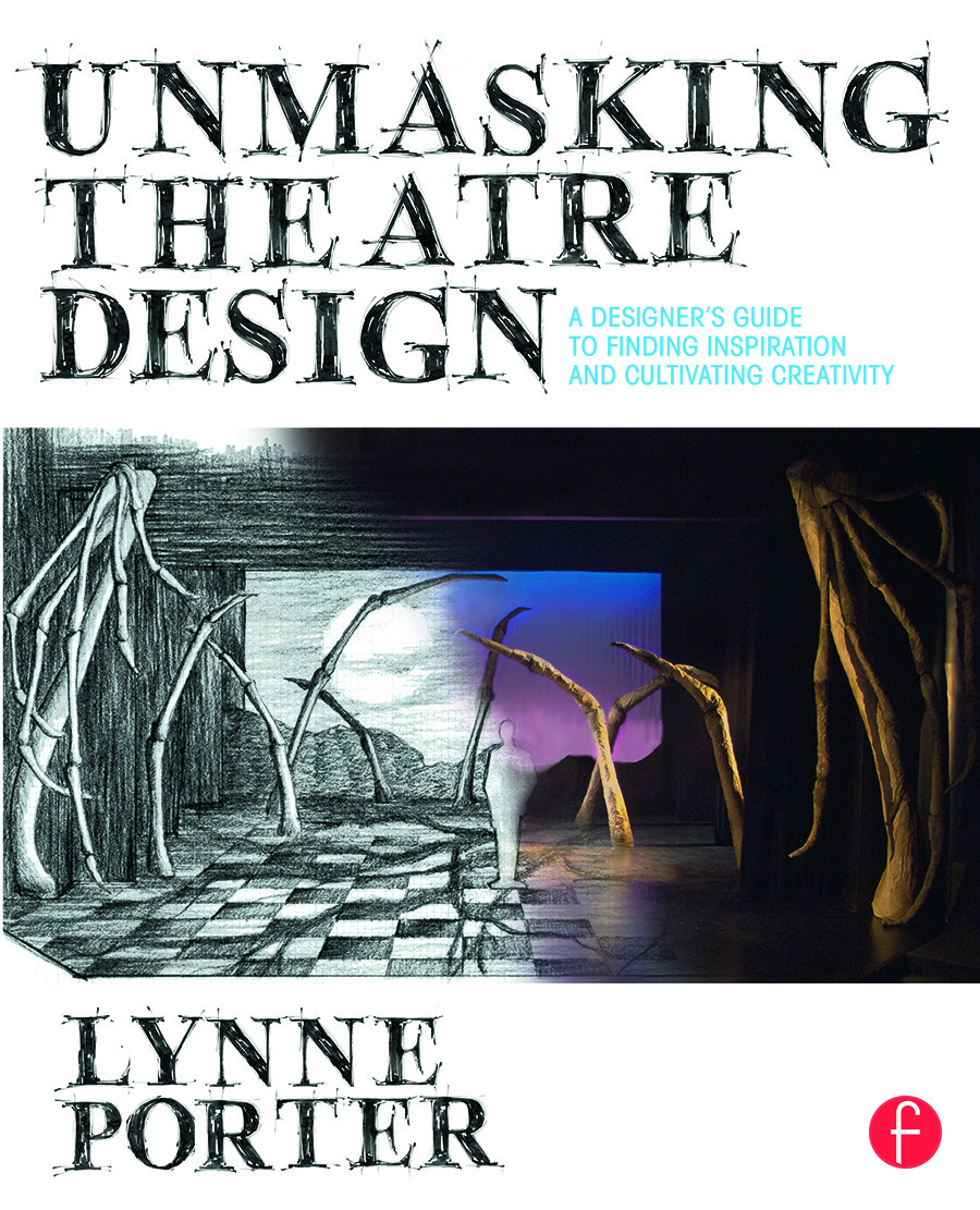 Unmasking Theatre Design: A Designer's Guide to Finding Inspiration and Cultivating Creativity: 1st Edition (Paperback) book cover
