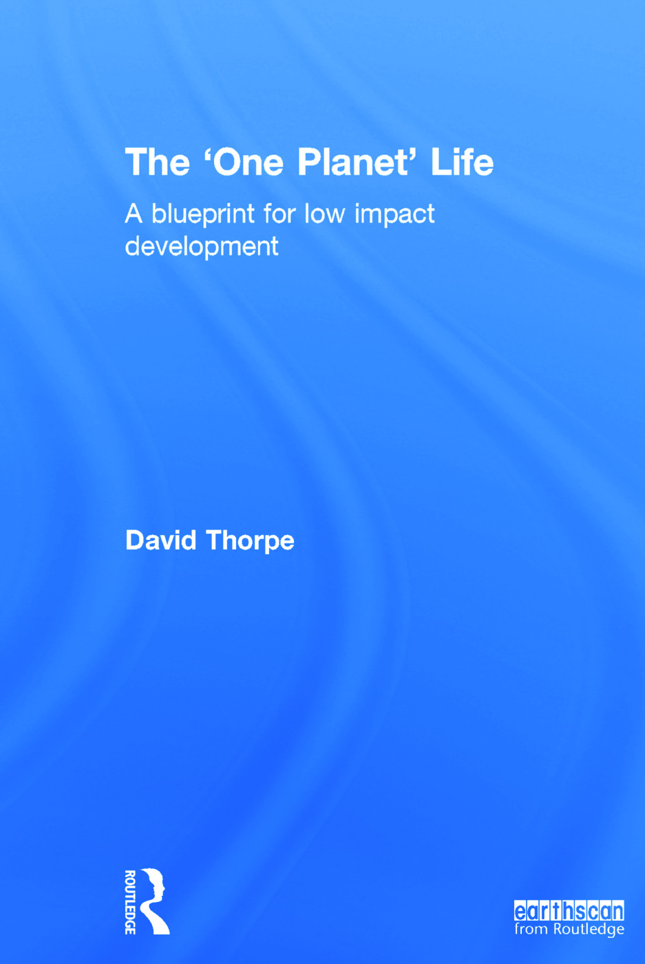 The 'One Planet' Life: A Blueprint for Low Impact Development book cover