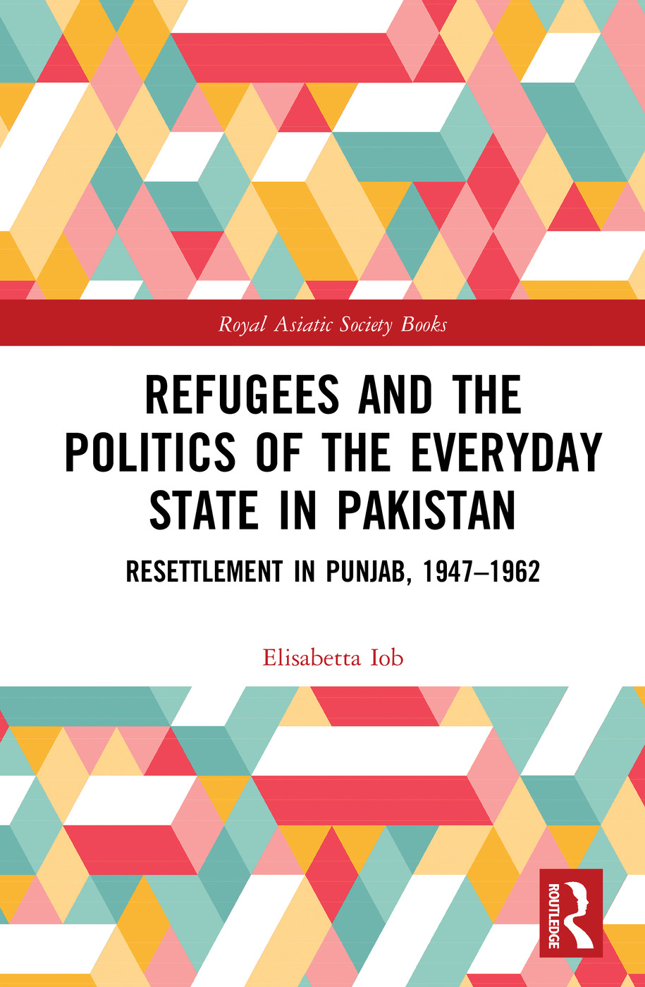 Refugees and the Politics of the Everyday State in Pakistan: Resettlement in Punjab, 1947-1962 book cover