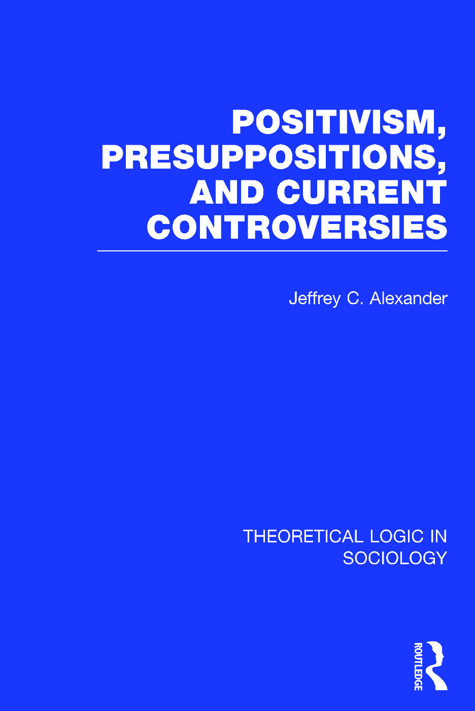 Positivism, Presupposition and Current Controversies (Theoretical Logic in Sociology) book cover