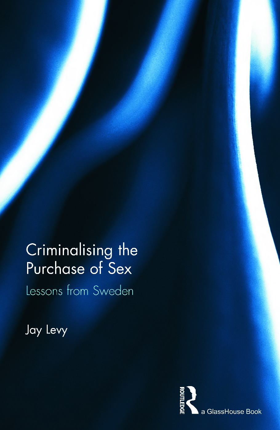 Criminalising the Purchase of Sex: Lessons from Sweden (Hardback) book cover