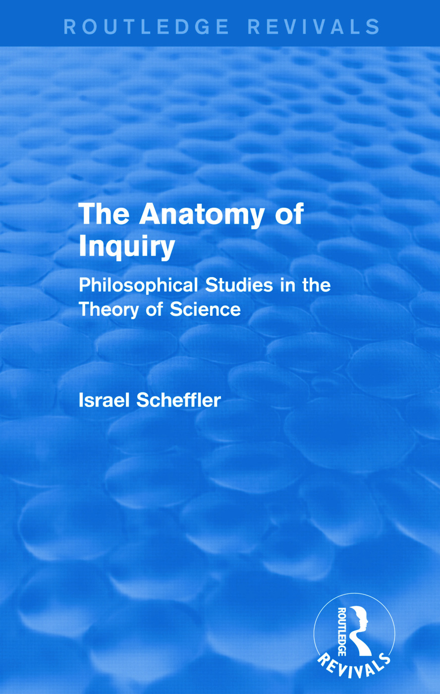 The Anatomy of Inquiry (Routledge Revivals): Philosophical Studies in the Theory of Science, 1st Edition (Paperback) book cover