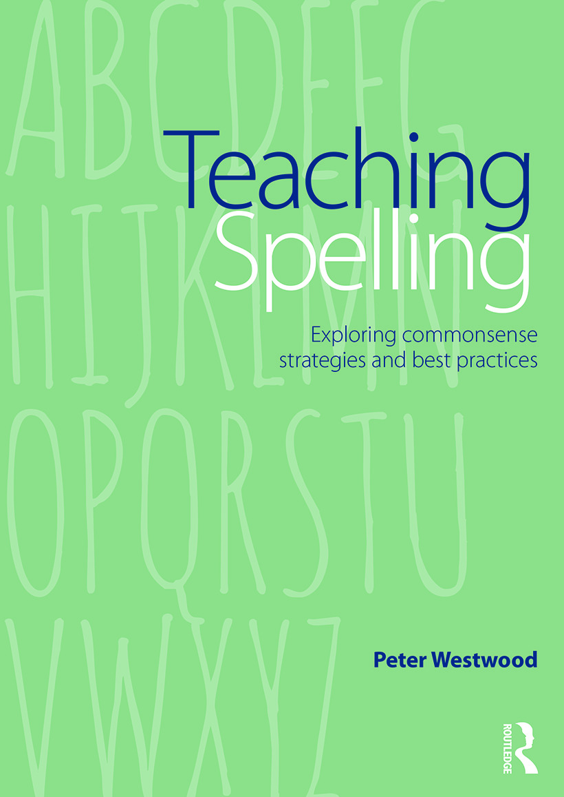 Teaching Spelling: Exploring commonsense strategies and best practices, 1st Edition (Paperback) book cover