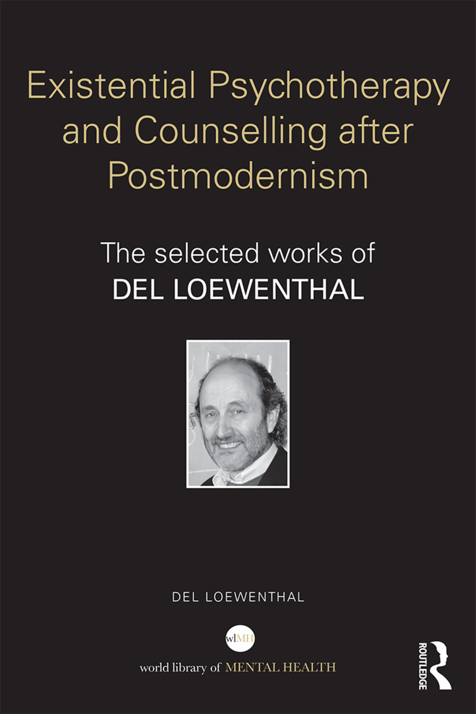 Existential Psychotherapy and Counselling after Postmodernism: The selected works of Del Loewenthal book cover