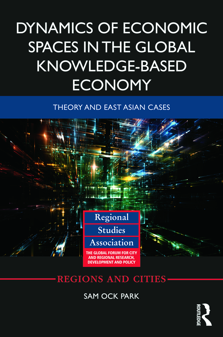 Dynamics of Economic Spaces in the Global Knowledge-based Economy: Theory and East Asian Cases (Hardback) book cover