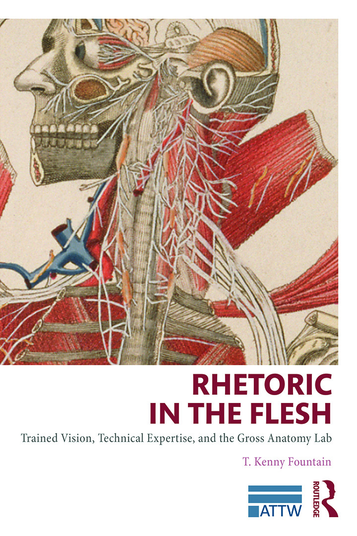 Rhetoric in the Flesh: Trained Vision, Technical Expertise, and the Gross Anatomy Lab book cover