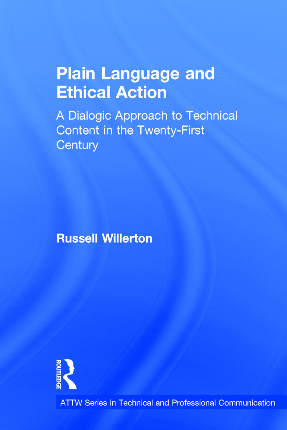 Plain Language and Ethical Action: A Dialogic Approach to Technical Content in the 21st Century book cover