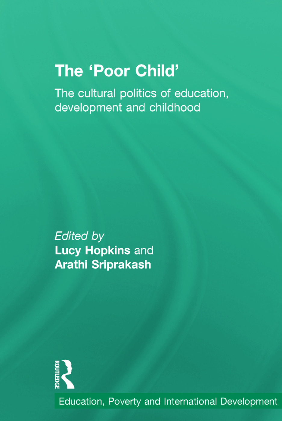 The 'Poor Child': The cultural politics of education, development and childhood book cover