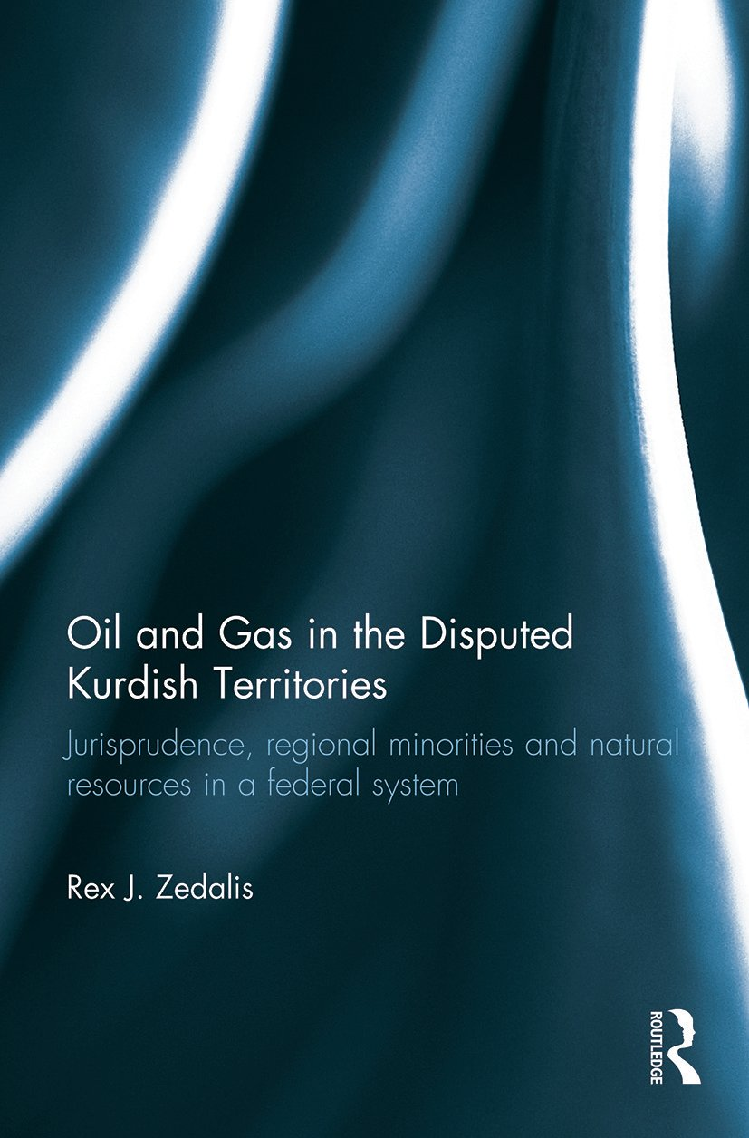 Oil and Gas in the Disputed Kurdish Territories: Jurisprudence, Regional Minorities and Natural Resources in a Federal System book cover