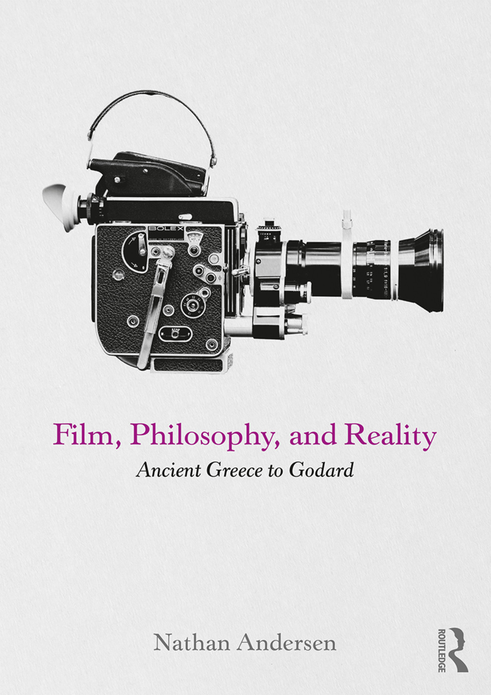 Film, Philosophy, and Reality: Ancient Greece to Godard book cover