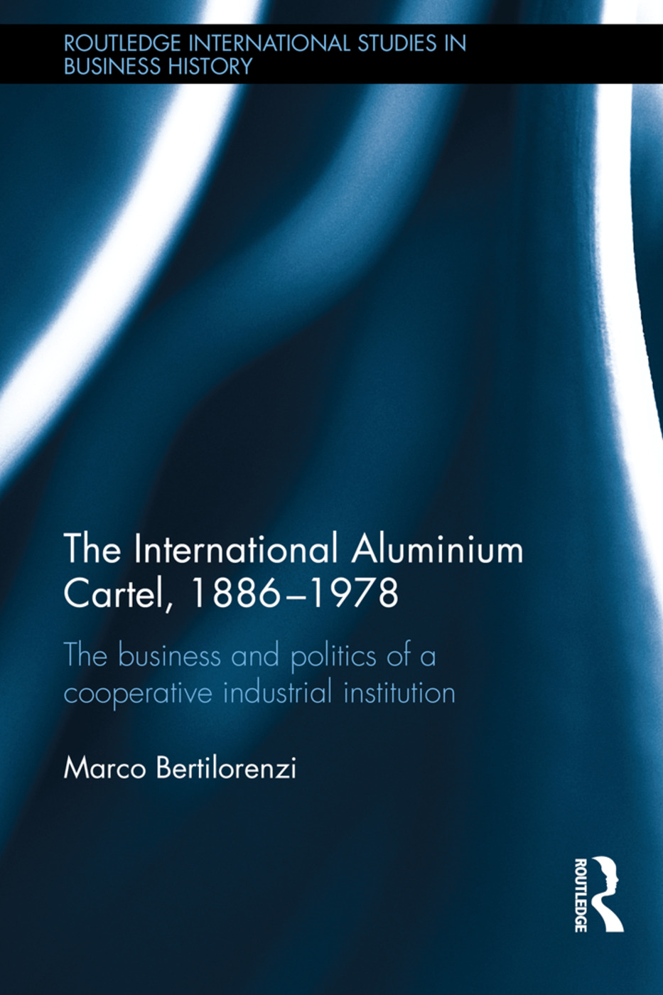 The International Aluminium Cartel: The Business and Politics of a Cooperative Industrial Institution (1886-1978) book cover