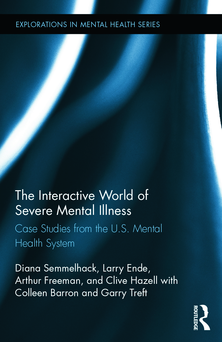 The Interactive World of Severe Mental Illness: Case Studies of the U.S. Mental Health System book cover